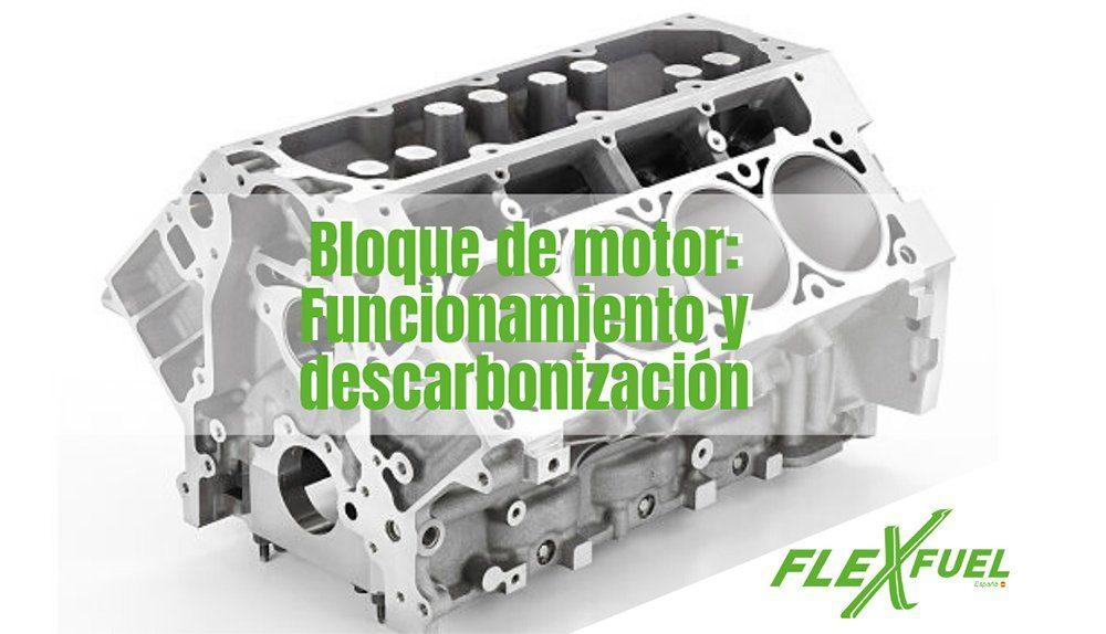Bloque de motor: Funcionamiento y descarbonización con Flexfuel