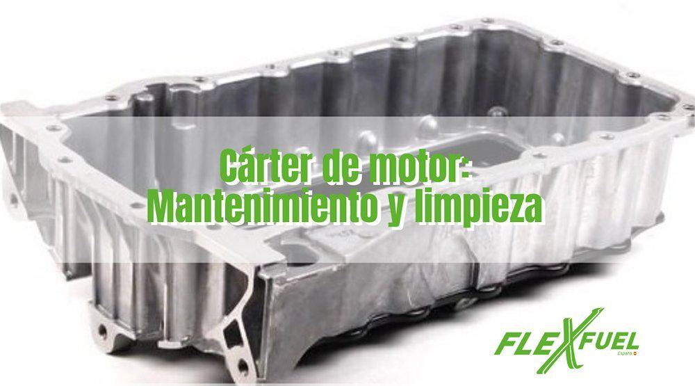 Carter del motor: mantenimiento y limpieza en talleres Flexfuel