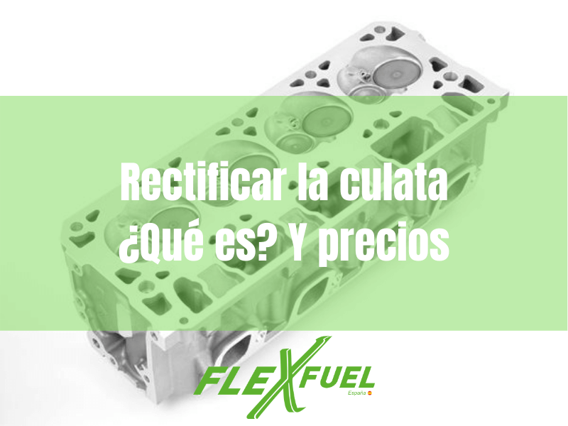Rectificado de culata · Flexfuel