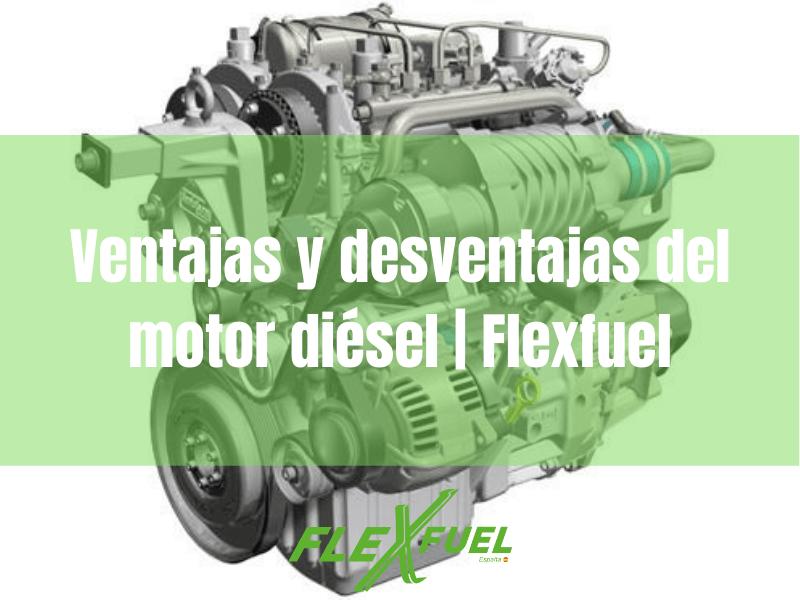 Ventajas y desventajas del motor diésel · Flexfuel